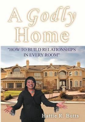 A Godly Home: How to Build Relationships in Every Room