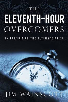 The Eleventh-Hour Overcomers: In Pursuit of the Ultimate Prize