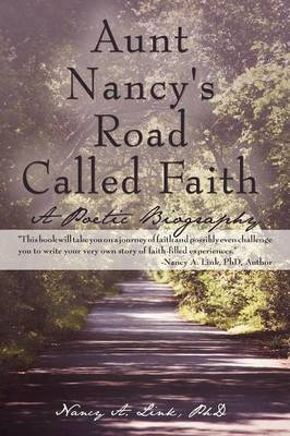Aunt Nancy's Road Called Faith: A Poetic Biography