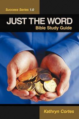 Just the Word Success Series 1.0: Bible Study Guide