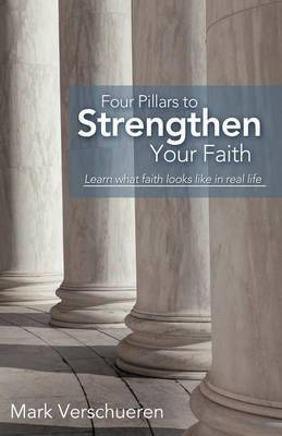 Four Pillars to Strengthen Your Faith: Learn What Faith Looks Like in Real Life
