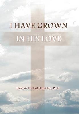 I Have Grown in His Love