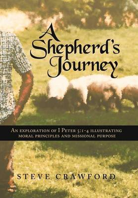 A Shepherd's Journey: An Explortion of I Peter 5:1-4 Illustrating Moral Principles and Missional Purpose