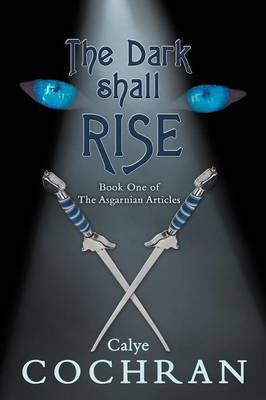 The Dark Shall Rise: Book One of The Asgarnian Articles