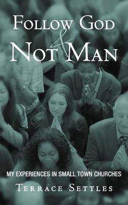 Follow God and Not Man: My Experiences in Small Town Churches