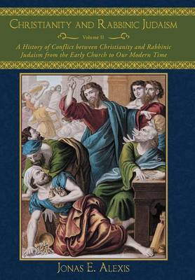 Christianity and Rabbinic Judaism: A History of Conflict Between Christianity and Rabbinic Judaism from the Early Church to Our Modern Time