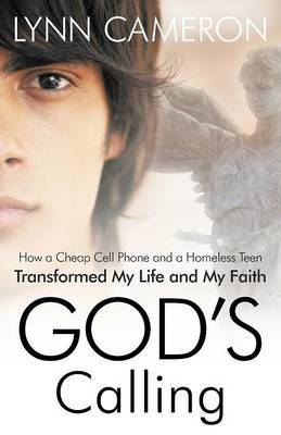 God's Calling: How a Cheap Cell Phone and a Homeless Teen Transformed My Life and My Faith