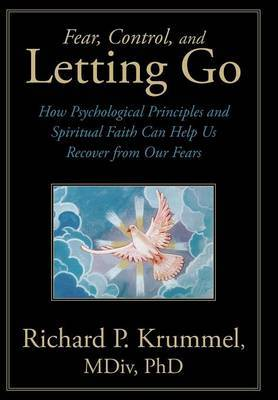 Fear, Control, and Letting Go: How Psychological Principles and Spiritual Faith Can Help Us Recover from Our Fears