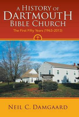 A History of Dartmouth Bible Church: The First Fifty Years (1963-2013)