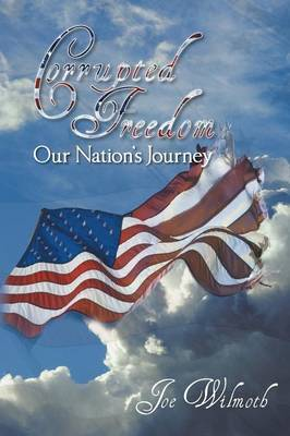 Corrupted Freedom: Our Nation's Journey