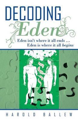 Decoding Eden: Eden Isn't Where it All Ends ... Eden is Where it All Begins