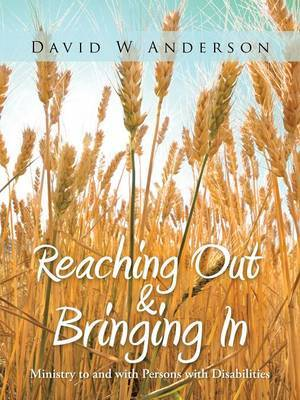 Reaching Out and Bringing In: Ministry to and with Persons with Disabilities