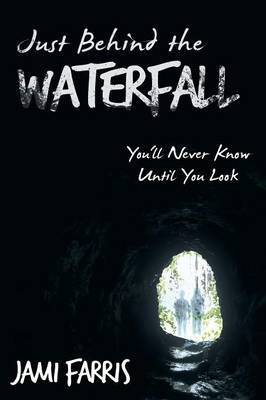 Just Behind the Waterfall: You'll Never Know Until You Look