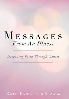 Messages From An Illness: Deepening Faith Through Cancer