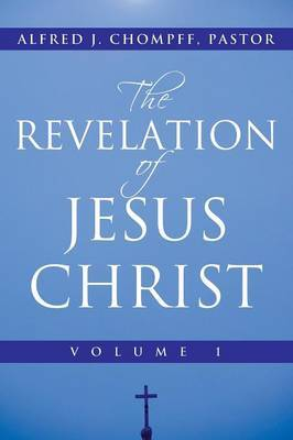 The Revelation of Jesus Christ: Volume 1