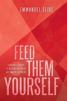 Feed Them Yourself: Training Leaders to Become Shepherd and Under Shepherd