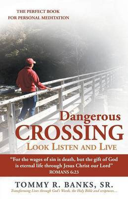 Dangerous Crossing - Look Listen and Live:  For the Wages of Sin is Death, But the Gift of God is Eternal Life Through Jesus Christ Our Lord  (Romans 6:23)