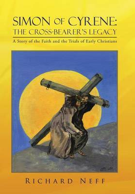 Simon of Cyrene: The Cross-Bearer's Legacy: A Story of the Faith and the Trials of Early Christians