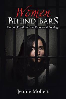 Women Behind Bars: Finding Freedom from Emotional Bondage
