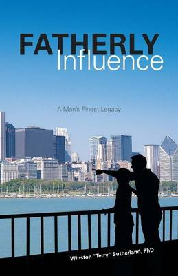 Fatherly Influence: A Man's Finest Legacy