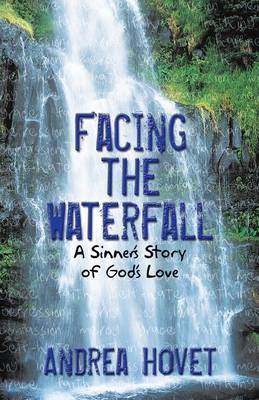 Facing the Waterfall: A Sinner's Story of God's Love
