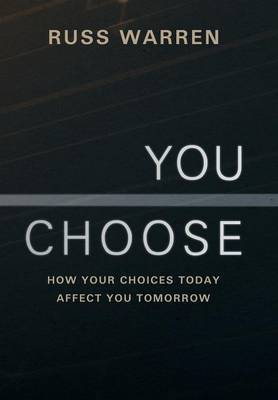 You Choose: How Your Choices Today Affect You Tomorrow