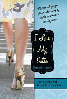 I Love My Sister: And a Christian Walk-One Stiletto Step at a Time