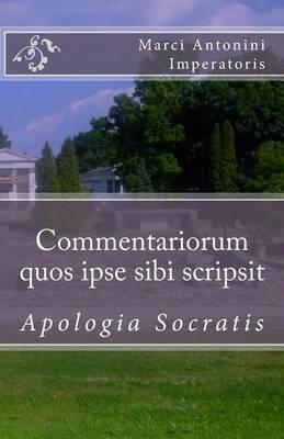 Commentariorum Quos Ipse Sibi Scripsit: Apologia Socratis