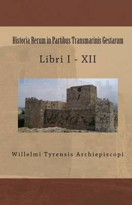 Historia Rerum in Partibus Transmarinis Gestarum: Libri I - XII