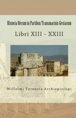 Historia Rerum in Partibus Transmarinis Gestarum: Libri XIII - XXIII