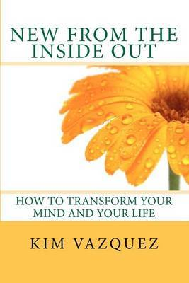 New from the Inside Out: How to Transform Your Mind and Your Life