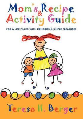Mom's Recipe & Activity Guide  : For a Life Filled with Memories & Simple Pleasures
