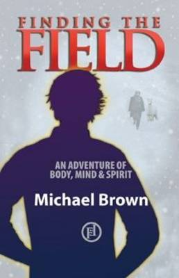 Finding the Field: An Adventure of Body, Mind and Spirit