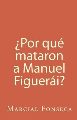 Por Que Mataron a Manuel Figuerai?