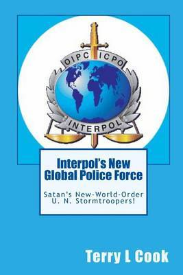 Interpol's New Global Police Force: Satan's New-World-Order U.N. Stormtroopers!