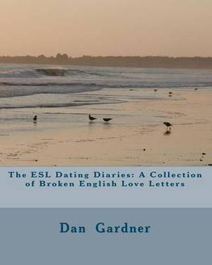 The ESL Dating Diaries: A Collection of Broken English Love Letters