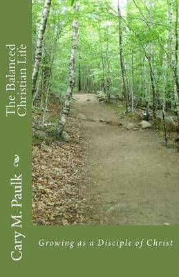 The Balanced Christian Life: Growing as a Disciple of Christ