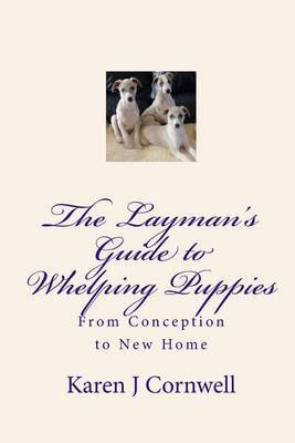 The Layman's Guide to Whelping Puppies: From Conception to Sale