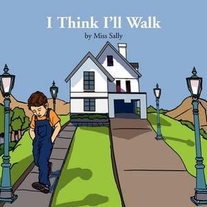 I Think I'll Walk
