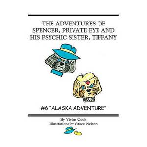 The Adventures of Spencer, Private Eye and His Psychic Sister, Tiffany: #6 Alaska Adventure