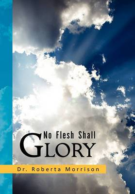 No Flesh Shall Glory