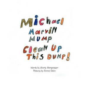 Michael Marvin Mump, Clean Up This Dump!