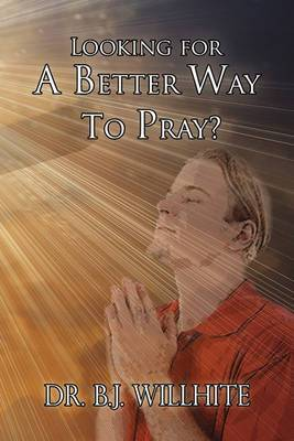 Looking for a Better Way to Pray?