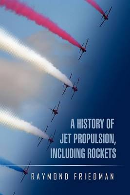 A History of Jet Propulsion, Including Rockets