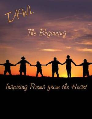 The Beginning: Inspiring Poems from the Heart