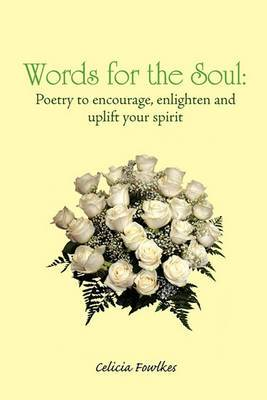 Words for the Soul: Poetry to Encourage, Enlighten and Uplift Your Spirit