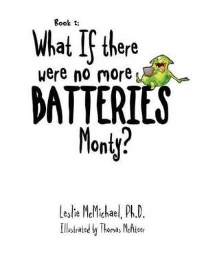 What If There Were No More Batteries, Monty?