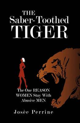 The Saber-Toothed Tiger: The One Reason Women Stay with Abusive Men