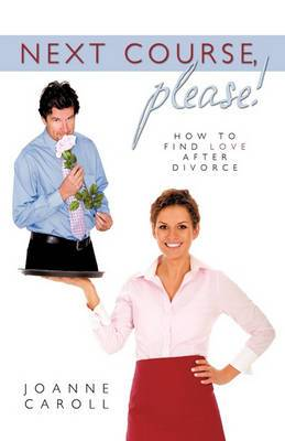Next Course, Please!: How to Find Love After Divorce