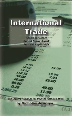 International Trade: Traditional Theory, Current Research, and Practical Application: The Owner's Manual for Capital Accumulation